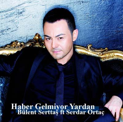 Bulent-Serttas-ft-Serdar-Ortac-Haber-Gelmiyor-Yardan