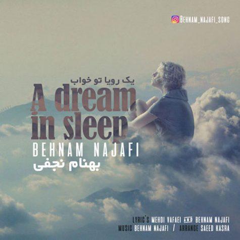 دانلود آهنگ جدید بهنام نجفی به نام یک رویا تو خواب